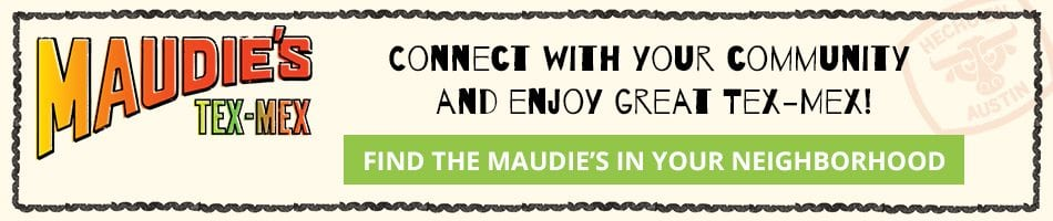 Connect with your community and enjoy great Tex-Mex!. Find the Maudie's in your neighborhood.